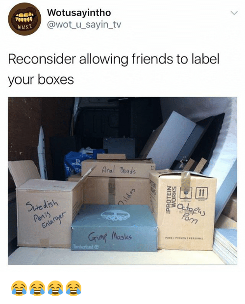 Analize: Wotusayintho  @wot_u_sayin_tv  wuS.T  Reconsider allowing friends to label  your boxes  Anal eads N  Be  Suedish  Grimg Masks  PUREPROVEN PERSONAL 😂😂😂😂