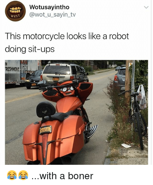 Boner, Ups, and Motorcycle: Wotusayintho  @wot u_sayin_tv  wus1  This motorcycle looks like a robot  doing sit-ups  RESHMENTGH 😂😂 ...with a boner