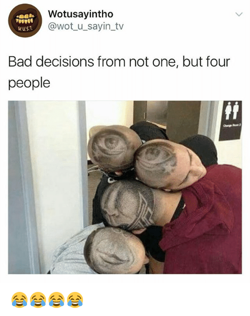 Bad, Girl Memes, and Decisions: Wotusayintho  @wot_u_sayin_ tv  wust  Bad decisions from not one, but four  people 😂😂😂😂