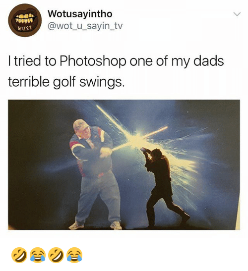 Photoshop, Golf, and Girl Memes: Wotusayintho  @wot_u_sayin_tv  wust  I tried to Photoshop one of my dads  terrible golf swings. 🤣😂🤣😂