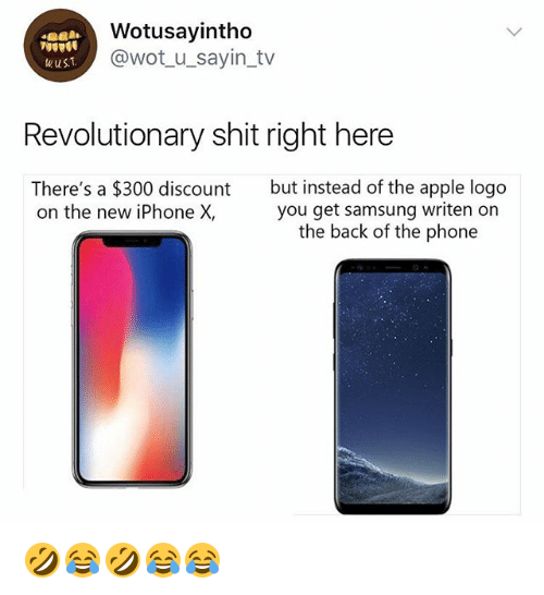 Apple, Iphone, and Phone: Wotusayintho  @wot_u_sayin_tv  wust  Revolutionary shit right here  There's a $300 discount  on the new iPhone X,  but instead of the apple logo  you get samsung writen on  the back of the phone 🤣😂🤣😂😂