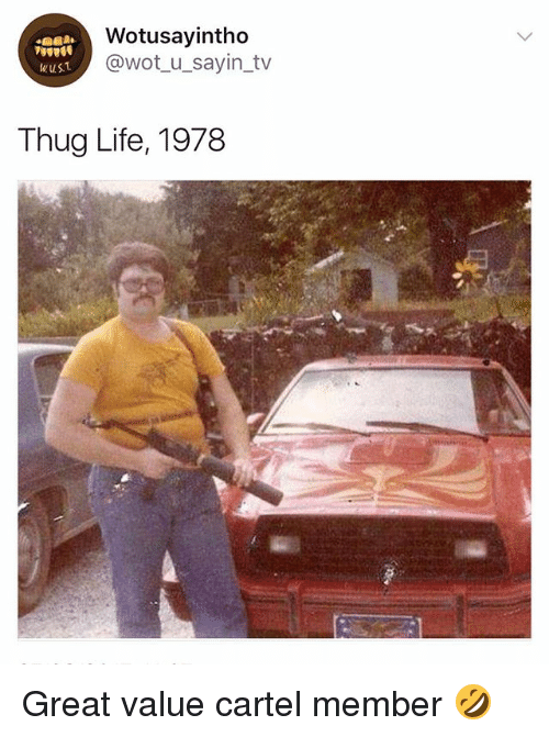 Cartelling: Wotusayintho  @wot_u_sayin_tv  wuST  Thug Life, 1978 Great value cartel member 🤣