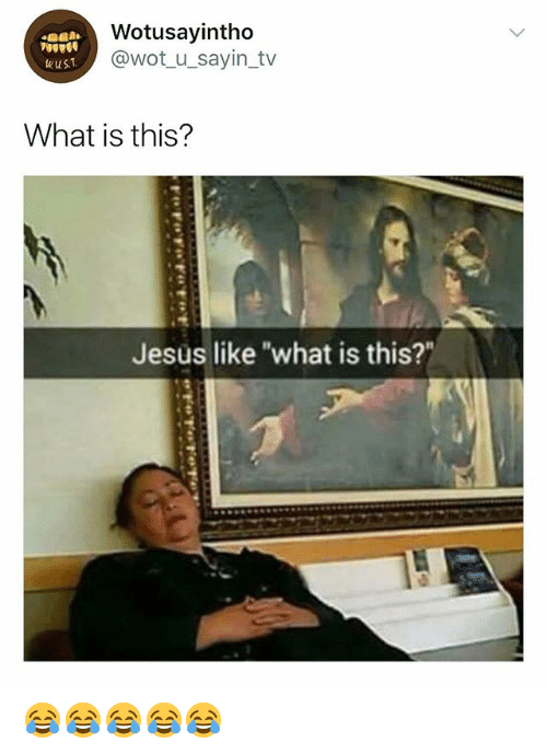 "Jesus, What Is, and Girl Memes: Wotusayintho  @wot u_sayin_tv  wust  What is this?  Jesus like ""what is this?"" 😂😂😂😂😂"