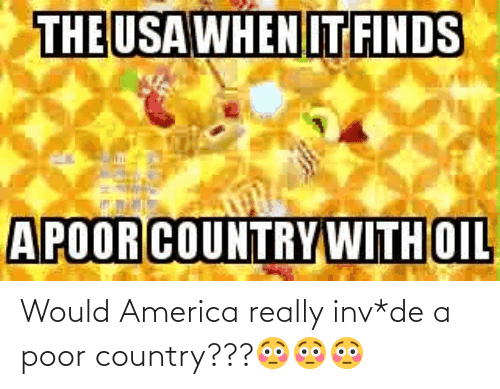Inv: Would America really inv*de a poor country???😳😳😳