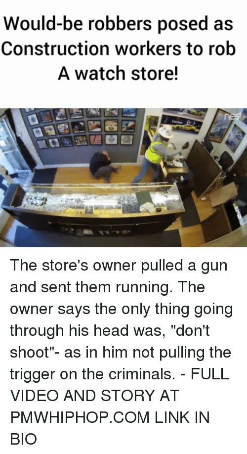 """The Triggering: Would-be robbers posed as  Construction workers to rob  A watch store! The store's owner pulled a gun and sent them running. The owner says the only thing going through his head was, """"don't shoot""""- as in him not pulling the trigger on the criminals. - FULL VIDEO AND STORY AT PMWHIPHOP.COM LINK IN BIO"""