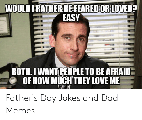 Happy Fathers Day Meme: WOULD I'RATHER:BE FEARED'OR LOVED  EASY  BOTH. IWANTPEOPLE TO BE AFRAID  OF HOW MUCH THEY LOVE ME Father's Day Jokes and Dad Memes