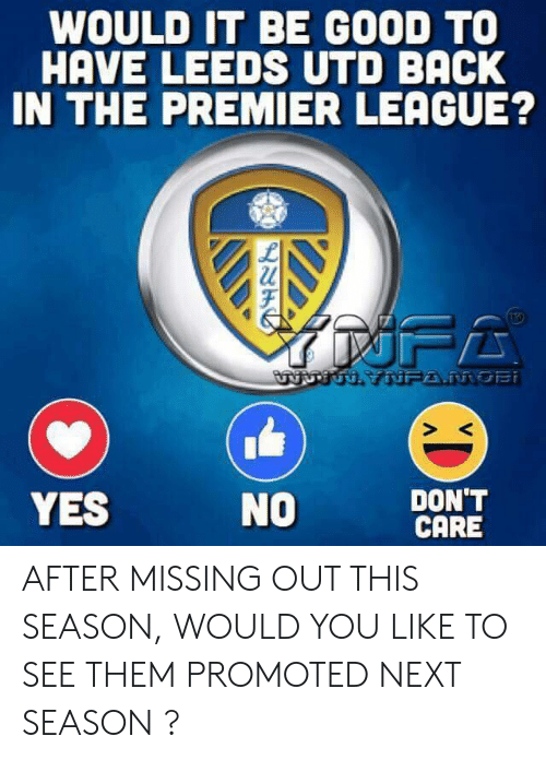 Promoted: WOULD IT BE GOOD TO  HAVE LEEDS UTD BACK  IN THE PREMIER LEAGUE?  URTUH YNFA.MOBi  DON'T  CARE  YES  NO AFTER MISSING OUT THIS SEASON, WOULD YOU LIKE TO SEE THEM PROMOTED NEXT SEASON ?