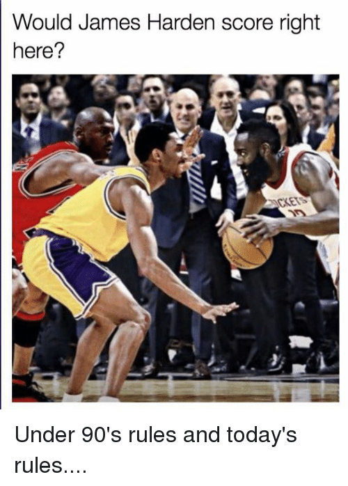 James Harden, 90's, and James: Would James Harden score right  here?  KETS Under 90's rules and today's rules....