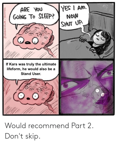 Dont, Skip, and Part: Would recommend Part 2. Don't skip.