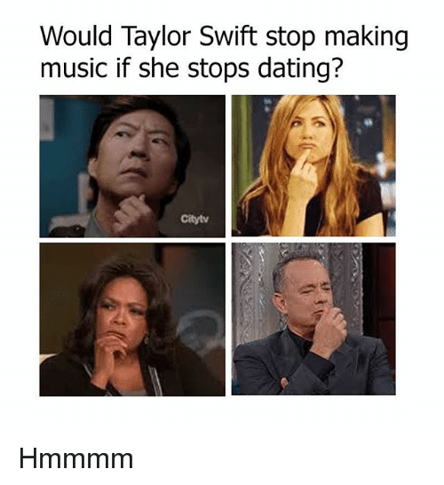 Dating, Memes, and Music: Would Taylor Swift stop making  music if she stops dating? Hmmmm