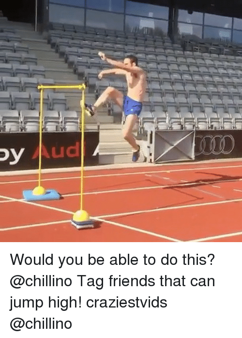 Friends, Memes, and 🤖: Would you be able to do this? @chillino Tag friends that can jump high! craziestvids @chillino