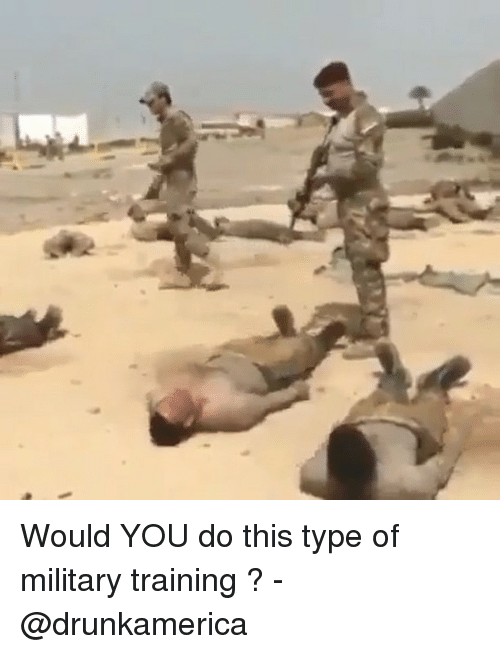 Memes, Military, and 🤖: Would YOU do this type of military training ? - @drunkamerica