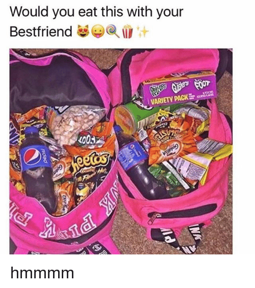 Memes, 🤖, and You: Would you eat this with your  Bestfriend  VARIETY PACK  400 hmmmm