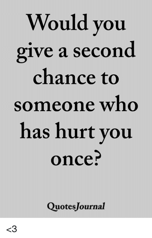 Memes, 🤖, and Once: Would you  ive a second  chance to  someone who  has hurt you  once  QuotesJournal <3