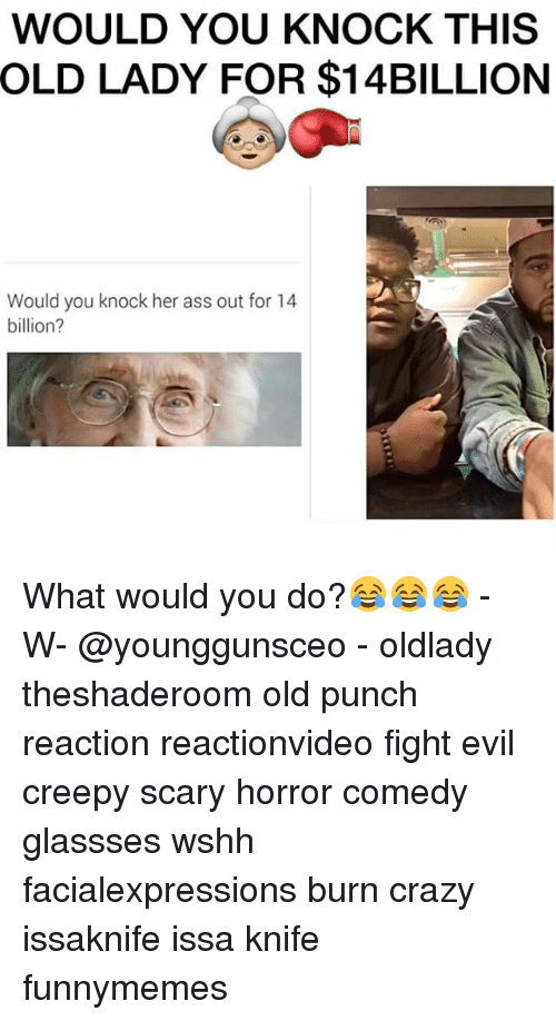 Issa Knife: WOULD YOU KNOCK THIS  OLD LADY FOR $14BILLION  Would you knock her ass out for 14  billion? What would you do?😂😂😂 - W- @younggunsceo - oldlady theshaderoom old punch reaction reactionvideo fight evil creepy scary horror comedy glassses wshh facialexpressions burn crazy issaknife issa knife funnymemes