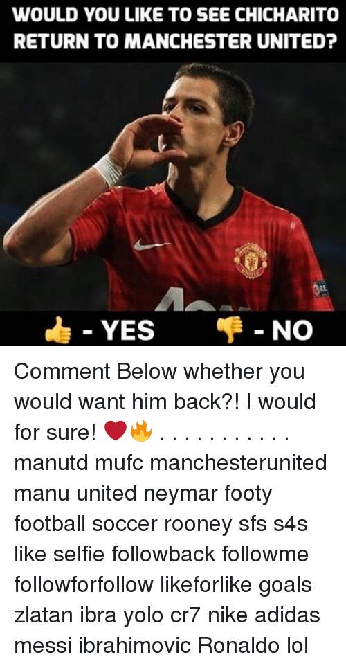Memes, 🤖, and Rooney: WOULD YOU LIKE TO SEE CHICHARITO  RETURN TO MANCHESTER UNITED?  NO  YES Comment Below whether you would want him back?! I would for sure! ❤🔥 . . . . . . . . . . . manutd mufc manchesterunited manu united neymar footy football soccer rooney sfs s4s like selfie followback followme followforfollow likeforlike goals zlatan ibra yolo cr7 nike adidas messi ibrahimovic Ronaldo lol