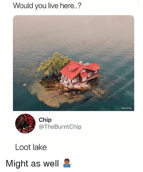 Funny, Live, and Chip: Would you live here..?  Spubity  Chip  @TheBurntChip  Loot lake Might as well 🤷🏾♂️