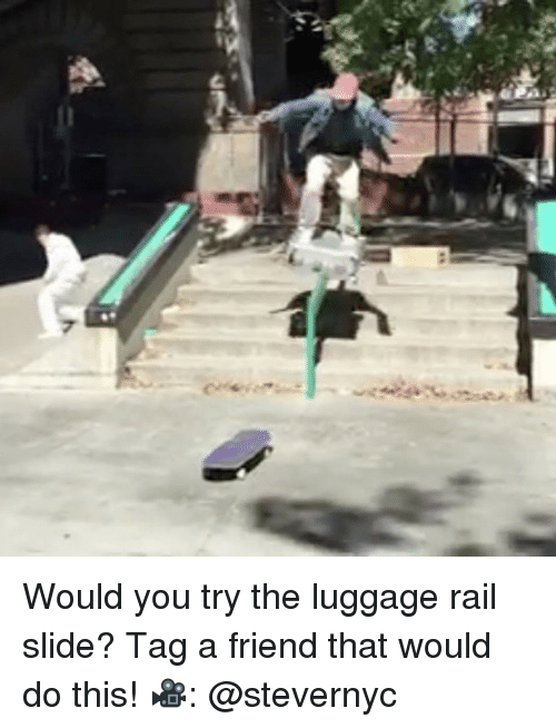railing: Would you try the luggage rail slide? Tag a friend that would do this! 🎥: @stevernyc
