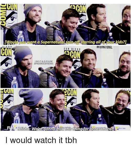 Memes, Rams, and San Diego: [Would you want a Supernatural spin-of starring all of your kids?1  INILHNATIONAL  CONT  SAN DIEGO  ESCON  IN STAG RAM  SPNXINTERVIEWS  F C Misha: We re gonna milk this thing for generations! I would watch it tbh