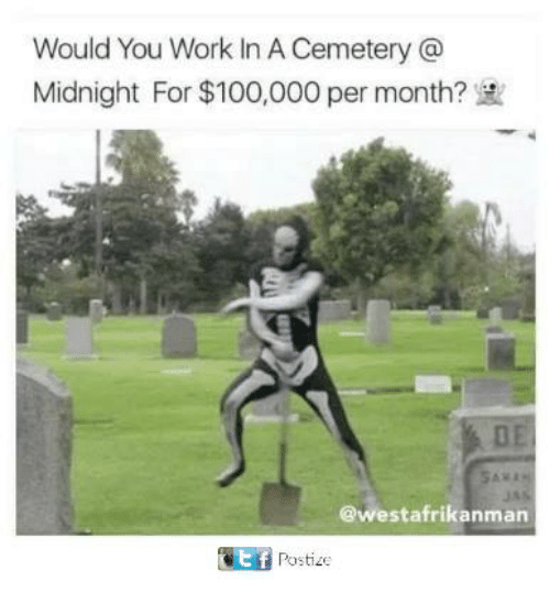 Anaconda, Memes, and Work: Would You Work In A Cemetery @  Midnight For $100,000 per month?  @westafrikanman  Postize