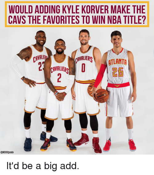 Kyle Korver: WOULDADDING KYLE KORVER MAKE THE  CAVS THE FAVORITES TO WIN NBA TITLE?  CAVALE  CAVALIERS  ATLANTA  VAVALIERS  @CBSSports It'd be a big add.