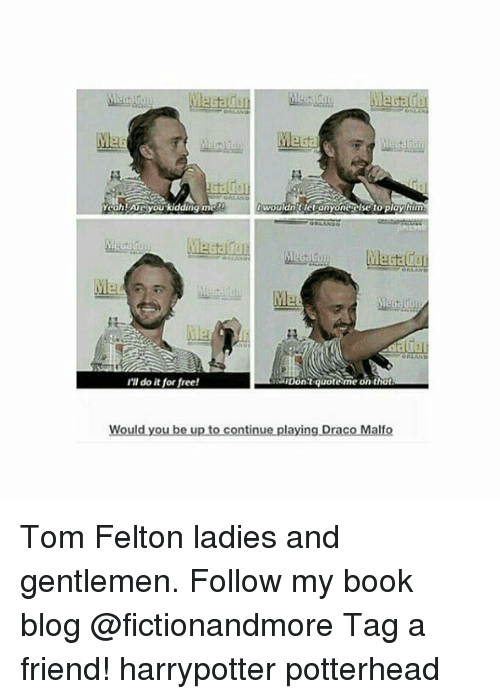 Memes, Blog, and Book: wouldn ttietianyor  e to play thi  Me  'll do it for free!  Dontquot  that  Would you be up to continue playing Draco Malfo Tom Felton ladies and gentlemen. Follow my book blog @fictionandmore Tag a friend! harrypotter potterhead