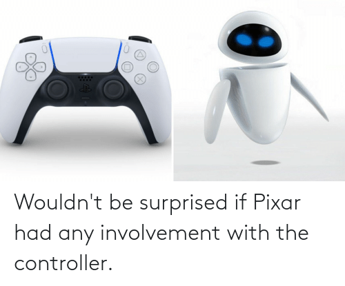 Pixar: Wouldn't be surprised if Pixar had any involvement with the controller.