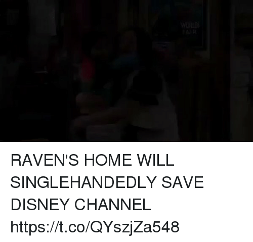 Disney Channels: WOULDS  FAIR RAVEN'S HOME WILL SINGLEHANDEDLY SAVE DISNEY CHANNEL https://t.co/QYszjZa548