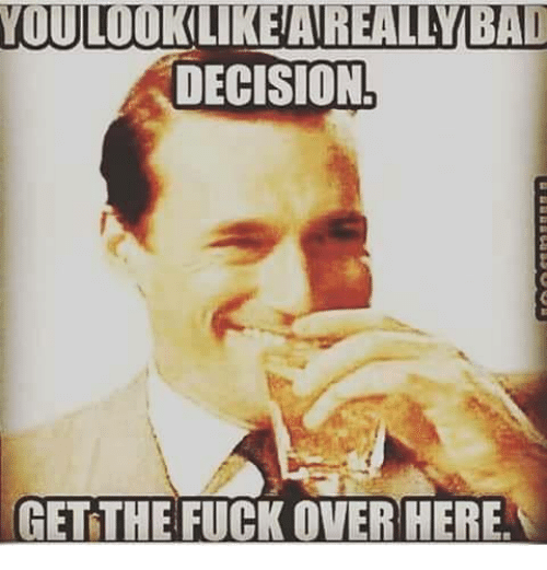 Memes, Decisions, and 🤖: WOULOO  DECISION  GET THE FUCK OVER HERE
