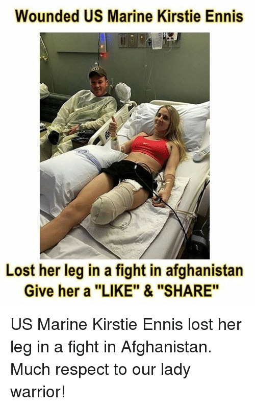 """Memes, 🤖, and Warrior: Wounded US Marine Kirstie Ennis  Lost her leg in a fight in afghanistan  Give her a """"LIKE"""" & """"SHARE"""" US Marine Kirstie Ennis lost her leg in a fight in Afghanistan. Much respect to our lady warrior!"""