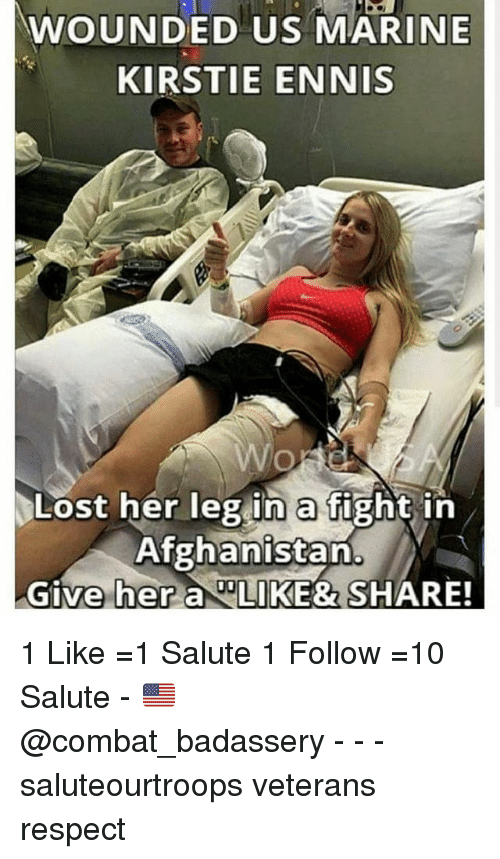 Memes, Respect, and Lost: WOUNDED US MARINE  KIRSTIE ENNIS  Lost her leg in a fight in  Afghanistan  Give her a IKE& SHARE! 1 Like =1 Salute 1 Follow =10 Salute - 🇺🇸 @combat_badassery - - - saluteourtroops veterans respect