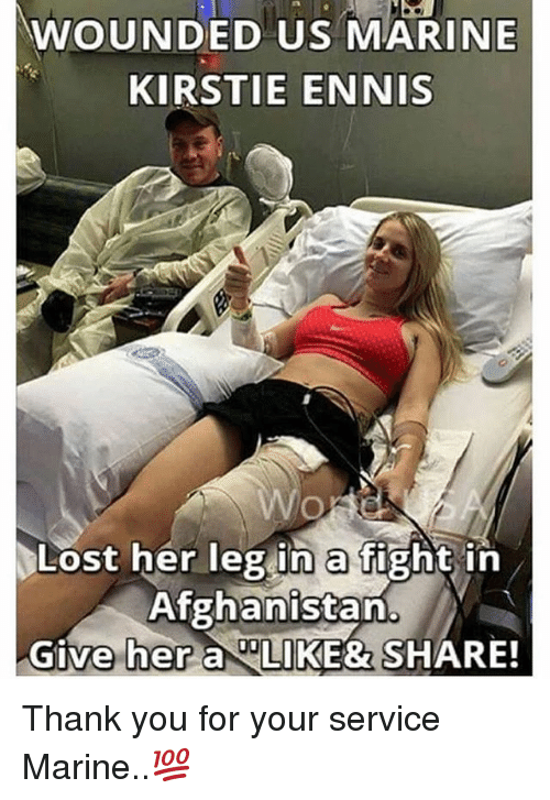 Memes, Lost, and Thank You: WOUNDED US MARINE  KIRSTIE ENNIS  Lost her leg in a fight in  Afghanistan  Give-hera LIKE&SHARE! Thank you for your service Marine..💯
