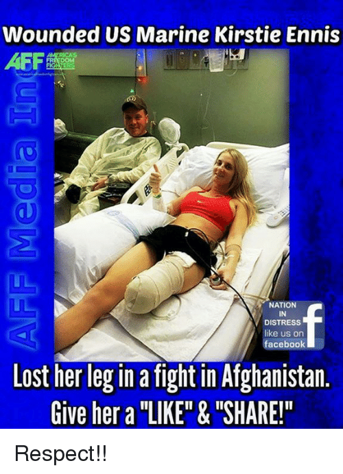"Facebook, Memes, and Respect: Wounded US Marine Kirstie Ennis  NATION  IN  DISTRESS  like us on  facebook  Lost her leg in a fight in Afghanistan.  Give her a ""LIKE"" & ""SHARE!"" Respect!!"