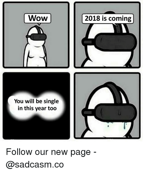 Memes, Wow, and Single: Wow  2018 is coming  You will be single  in this year too Follow our new page - @sadcasm.co