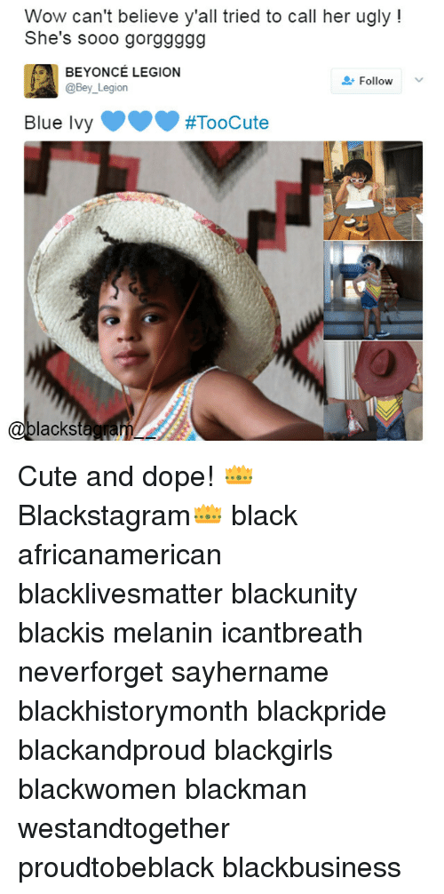 Blue Ivy: Wow can't believe y'all tried to call her ugly  She's sooo gorggggg  IA BEYONCE LEGION  Bev Legion  Follow  Blue Ivy  #Toocute  lacks Cute and dope! 👑 Blackstagram👑 black africanamerican blacklivesmatter blackunity blackis melanin icantbreath neverforget sayhername blackhistorymonth blackpride blackandproud blackgirls blackwomen blackman westandtogether proudtobeblack blackbusiness