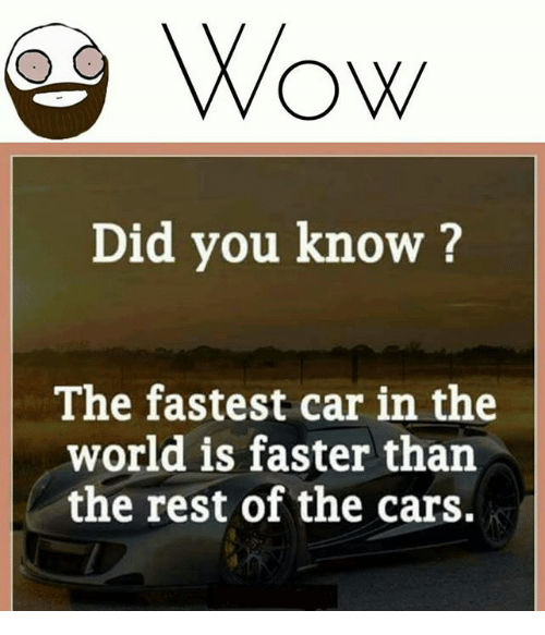 Funny Memes In The World : Wow did you know the fastest car in world is faster