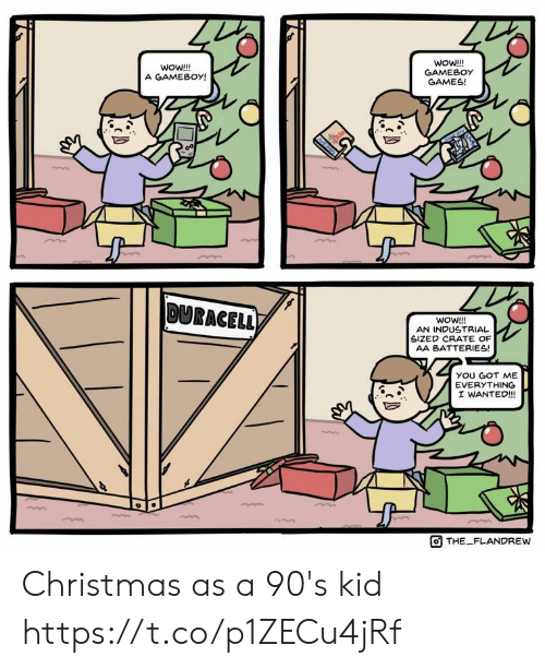 industrial: WoW!!!  GAMEBOY  GAMES!  woW!!!  A GAMEBOY!  00  DURACELL)  WOW!!!  AN INDUSTRIAL  SIZED CRATE OF  AA BATTERIES!  yOU GOT ME  EVERYTHING  I WANTED!!  THE FLANDREW Christmas as a 90's kid https://t.co/p1ZECu4jRf