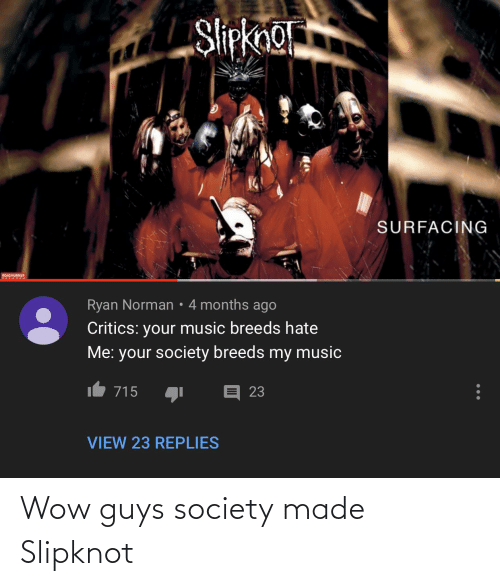 Im 14 & This Is Deep: Wow guys society made Slipknot