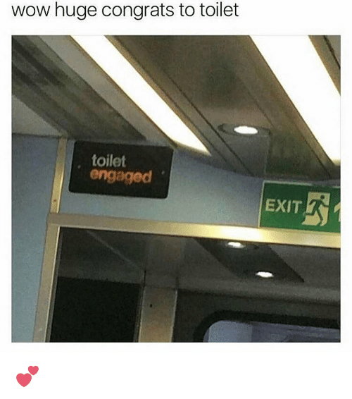 congration: wow huge congrats to toilet  toilet  engaged  EXIT 💕