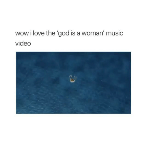 God, Love, and Memes: wow i love the 'god is a woman' music  video