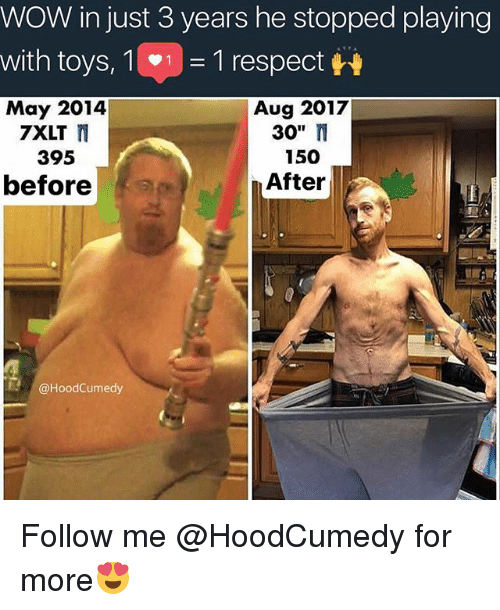 """Respect, Wow, and Toys: WOW in just 3 years he stopped playing  with toys, 1(wi = 1 respect  May 2014  Aug 20127  30"""" N  150  After  7XLT  395  before  @HoodCumedy Follow me @HoodCumedy for more😍"""