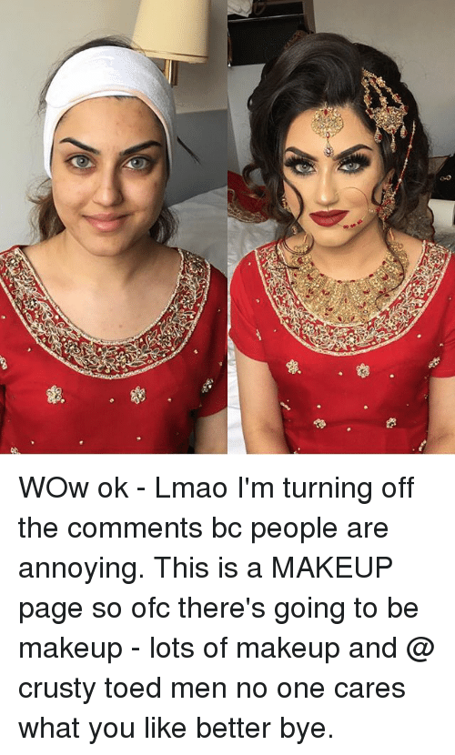Lmao, Makeup, and Memes: WOw ok - Lmao I'm turning off the comments bc people are annoying. This is a MAKEUP page so ofc there's going to be makeup - lots of makeup and @ crusty toed men no one cares what you like better bye.