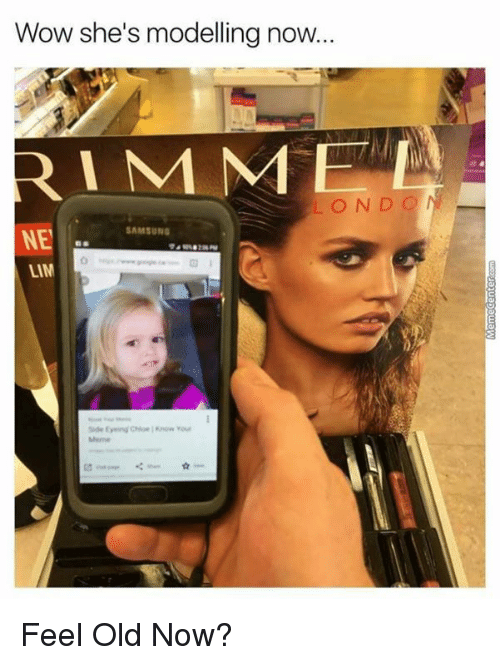 lims: Wow she's modelling now...  RIMM  LOND O  SAMSUN  LIM  Merne Feel Old Now?