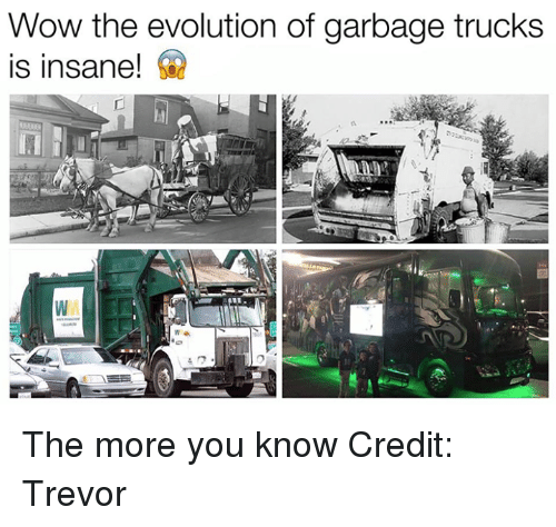 Nfl, The More You Know, and Wow: Wow the evolution of garbage trucks  is insane! The more you know Credit: Trevor