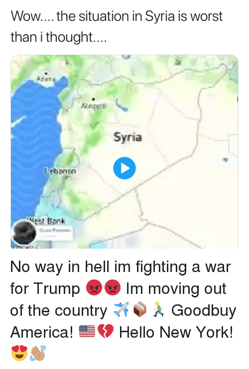 lebanon: Wow... the situation in Syria is worst  than i thought  Ader  Syria  Lebanon  Bank No way in hell im fighting a war for Trump 😡😡 Im moving out of the country ✈️📦🏃🏼 Goodbuy America! 🇺🇸💔 Hello New York! 😍👋🏽