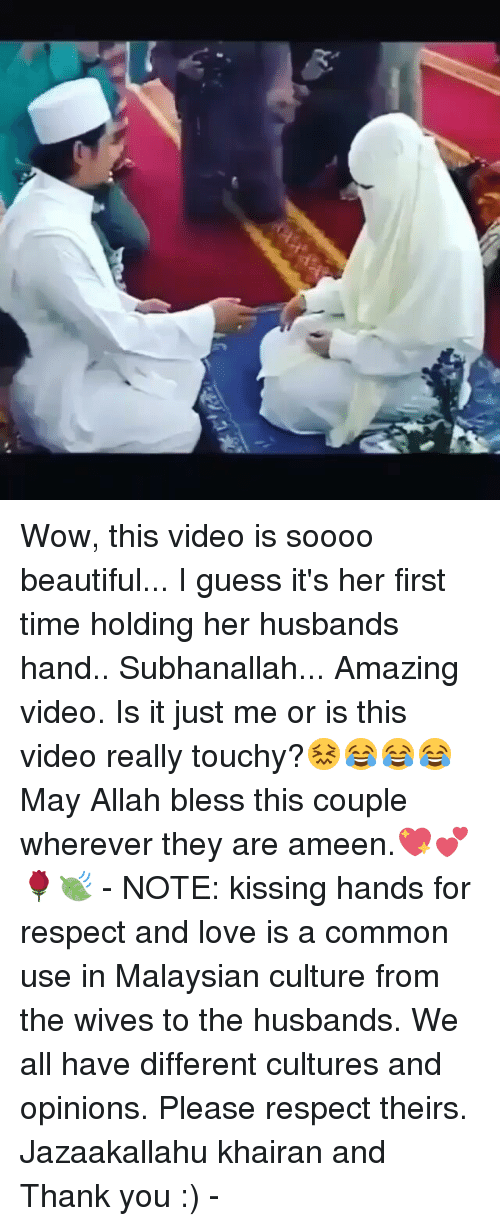 subhanallah: Wow, this video is soooo beautiful... I guess it's her first time holding her husbands hand.. Subhanallah... Amazing video. Is it just me or is this video really touchy?😖😂😂😂 May Allah bless this couple wherever they are ameen.💖💕🌹🍃 - NOTE: kissing hands for respect and love is a common use in Malaysian culture from the wives to the husbands. We all have different cultures and opinions. Please respect theirs. Jazaakallahu khairan and Thank you :) -