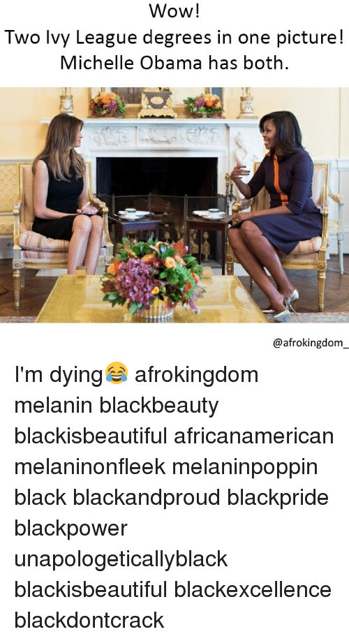 boths: Wow!  Two lvy League degrees in one picture!  Michelle Obama has both  @afrokingdom I'm dying😂 afrokingdom melanin blackbeauty blackisbeautiful africanamerican melaninonfleek melaninpoppin black blackandproud blackpride blackpower unapologeticallyblack blackisbeautiful blackexcellence blackdontcrack