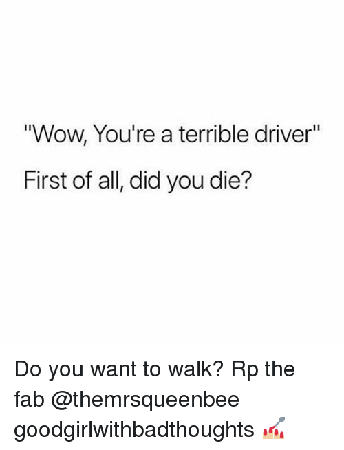 "Memes, Wow, and 🤖: Wow, You're a terrible driver""  First of all, did you die? Do you want to walk? Rp the fab @themrsqueenbee goodgirlwithbadthoughts 💅🏼"
