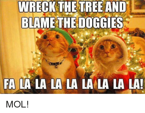 Memes, Tree, and 🤖: WRECK THE TREE AND  BLAME THE DOGGIES  FA LA LA LA LA LA LA LA LA! MOL!