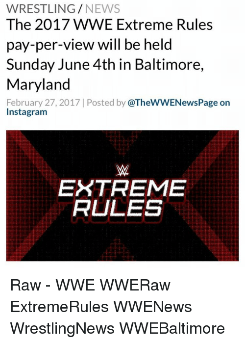 raw wwe: WRESTLING  NEWS  The 2017 WWE Extreme Rules  pay-per-view will be held  Sunday June 4th in Baltimore,  Maryland  February 27, 2017 Posted by  @TheWWENewsPage on  Insta gram  EXTREME  RULES Raw - WWE WWERaw ExtremeRules WWENews WrestlingNews WWEBaltimore